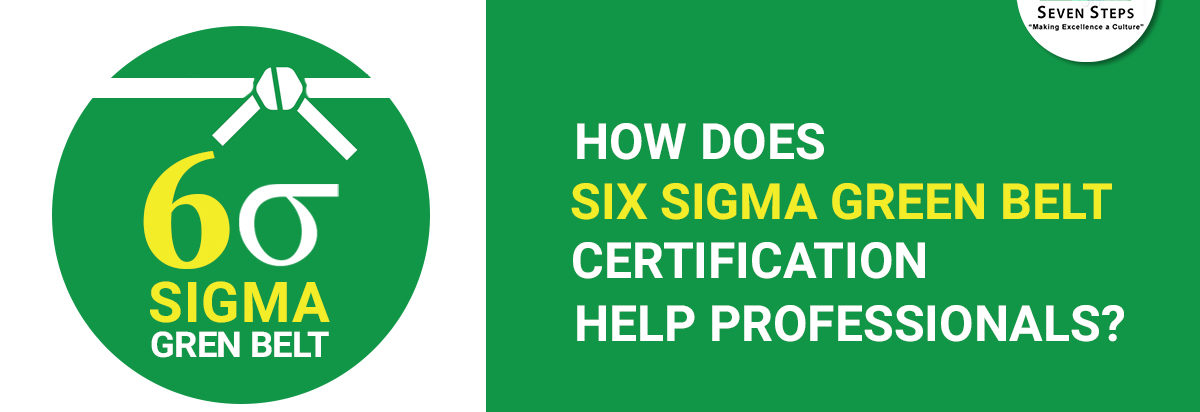 How Does Six Sigma Green Belt Certification Help Professionals